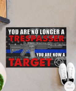 Police You Are No Longer A Trespasser You Are Now A Target Doormatc