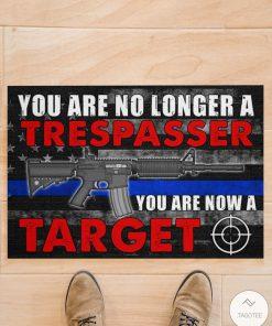 Police You Are No Longer A Trespasser You Are Now A Target Doormatz