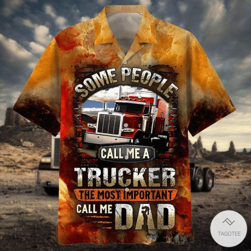 Some People Call Me A Trucker The Most Important Dad Hawaiian Shirt