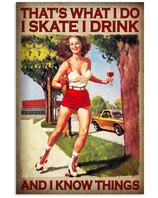 That's What I Do I Skate I Drink And I Know Things Poster