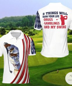 3 Things Will Ruin Your Life Drugs Gamblings And My Swing Golf Polo Shirt
