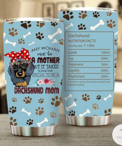 Any Woman Can Be A Mother But It Takes Someone Special To Be A Dachshund Mom Tumbler
