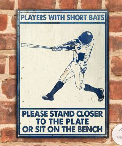 Baseball Players Short Bats Please Stand Closer To The Plate Or Sit On The Bench Metal Signsz