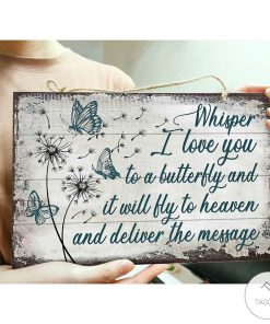 Butterfly Whisper I Love You To A Butterfly And It Will Fly To Heaven And Deliver The Message Rectangle Wood Signx