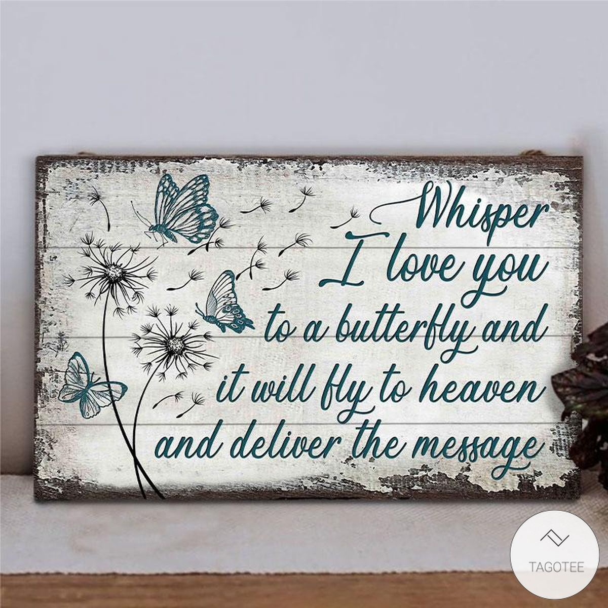Butterfly Whisper I Love You To A Butterfly And It Will Fly To Heaven And Deliver The Message Rectangle Wood Signz