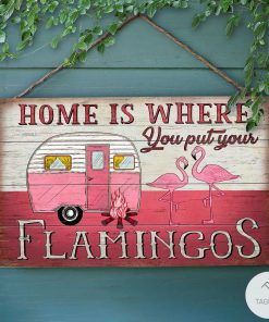 Camping Flamingo Home Is Where You Put Your Rectangle Wood Sign