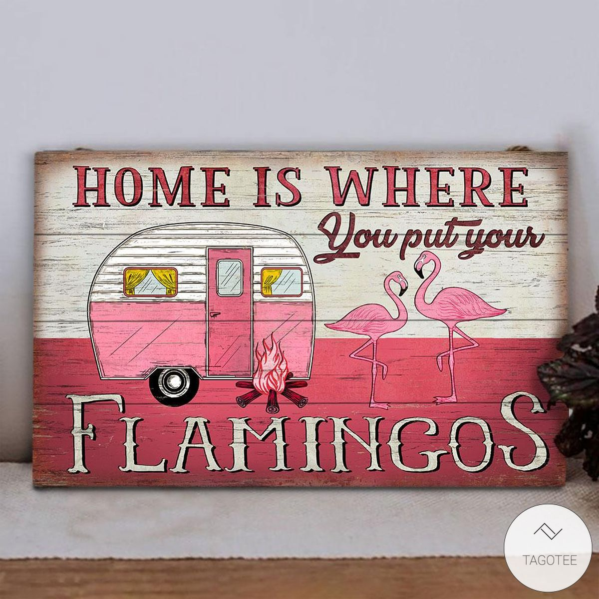 Camping Flamingo Home Is Where You Put Your Rectangle Wood Sign z