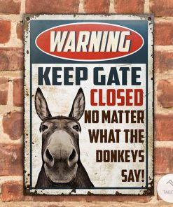 Donkey Keep Gate Closed No Matter What The Donkeys Say Metal Signsz