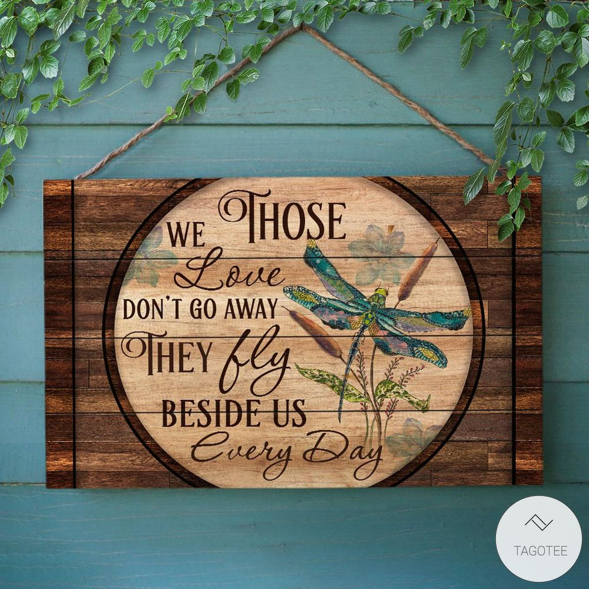 Dragonfly Those We Love Don't Go Away They Fly Beside Us Every Day Rectangle Wood Sign