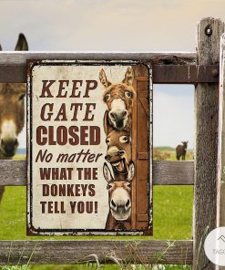 Farm Donkey Keep Gate Closed No Matter What The Donkeys Tell You Metal Signs