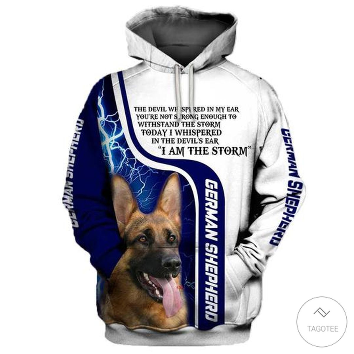 German Shepherd The Devil Whispered In My Ear You´re Not Strong Enough To Withstand The Storm 3D Hoodie