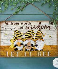 Honey Bee Gnome Whisper Words Of Wisdom Let It Bee Rectangle Wood Sign