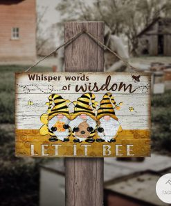 Honey Bee Gnome Whisper Words Of Wisdom Let It Bee Rectangle Wood Sign z