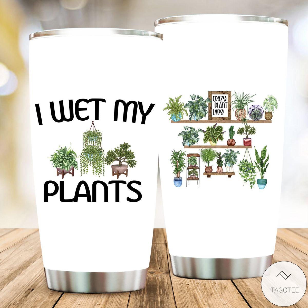 I Wet My Plants Tumbler