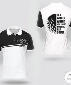 In A World Where You Can Be Anything Be A Golfer Polo Shirt