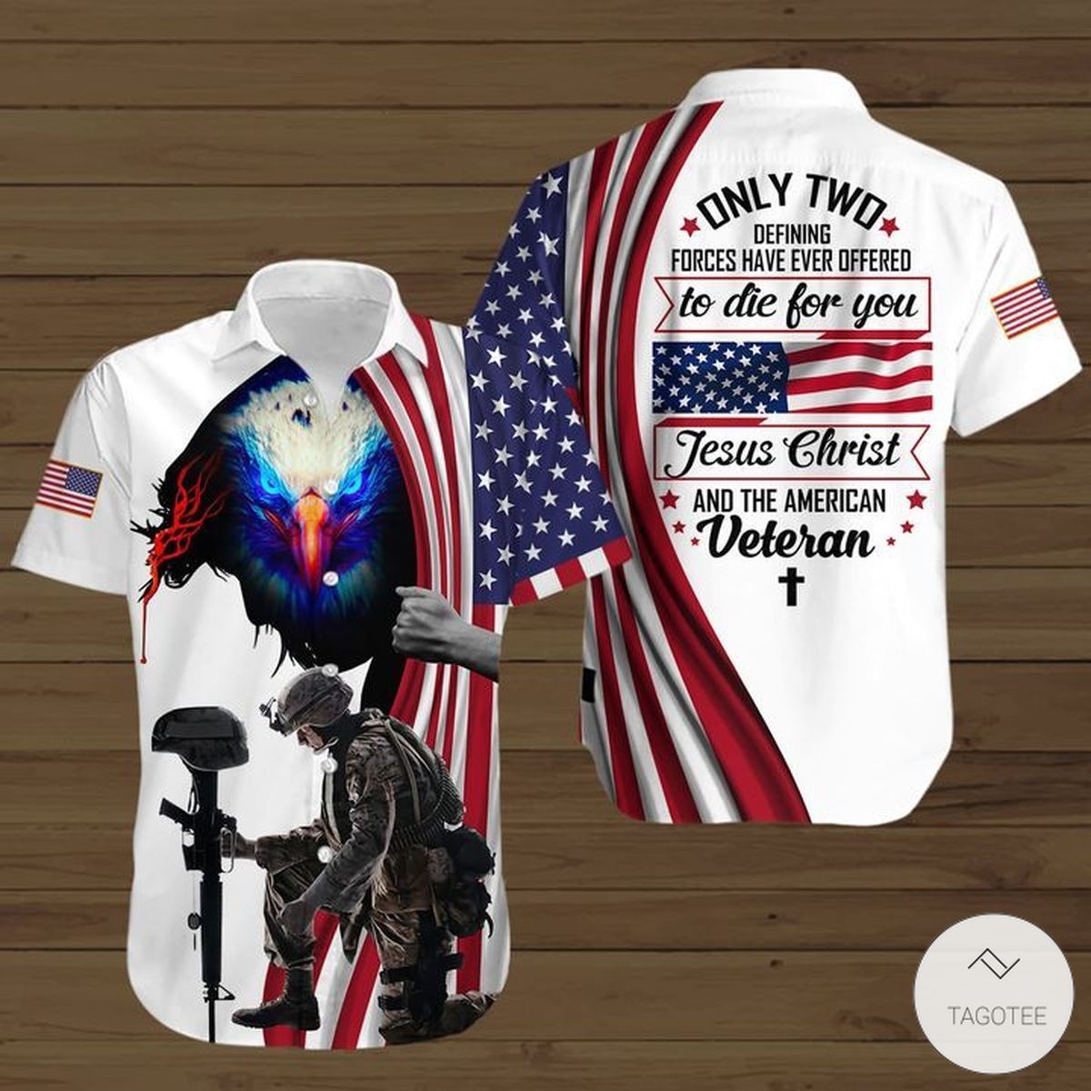 Jesus Christ And The American Veteran Only Two Defining Forces Have Ever Offered To Die For You Button Shirt