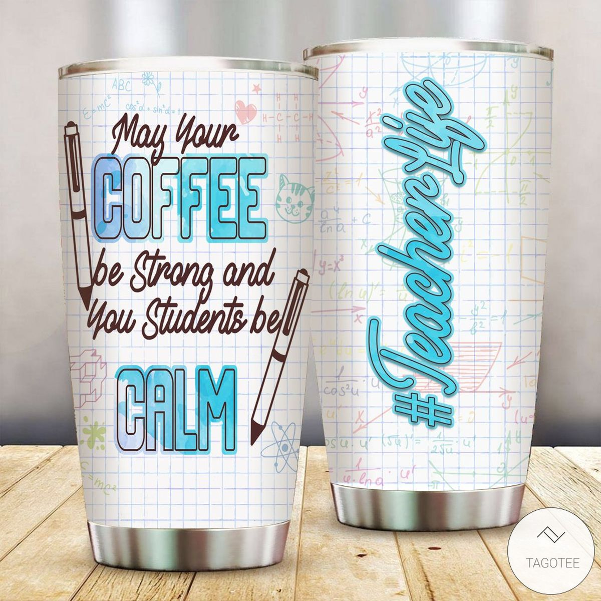 May Your Coffee Be Strong And Your Students Be Calm Tumbler