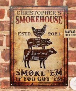 Personalized BBQ Grilling Smokehouse Smoke 'Em If You Got 'Em Metal Signz