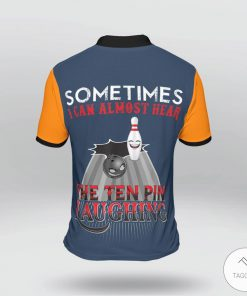 Sometimes I Can Almost Hear The Ten Pin Laughing Polo Shirt x