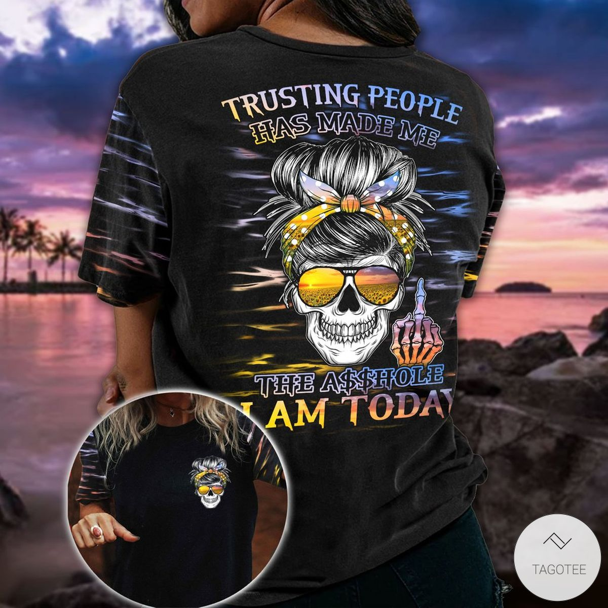 Trusting People Has Made Me The Asshole I Am Today 3D T-Shirt