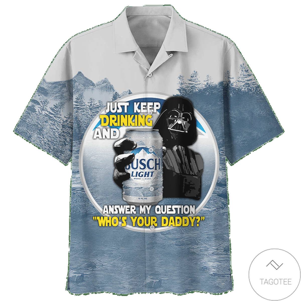 Clothing Bush Light Just Keep Drink And Answer Question Who Is Your Dad Hawaiian Shirt