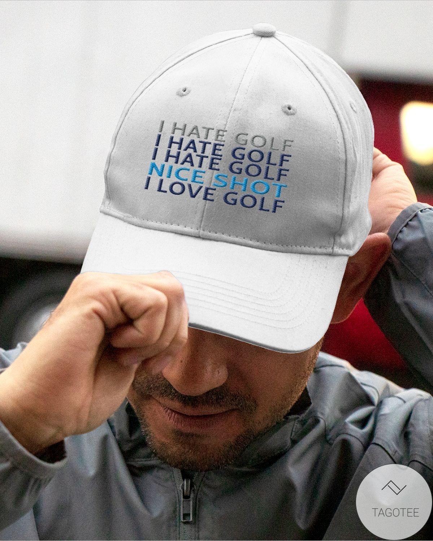 I Hate Golf Nice Shot I Love Golf Cap x