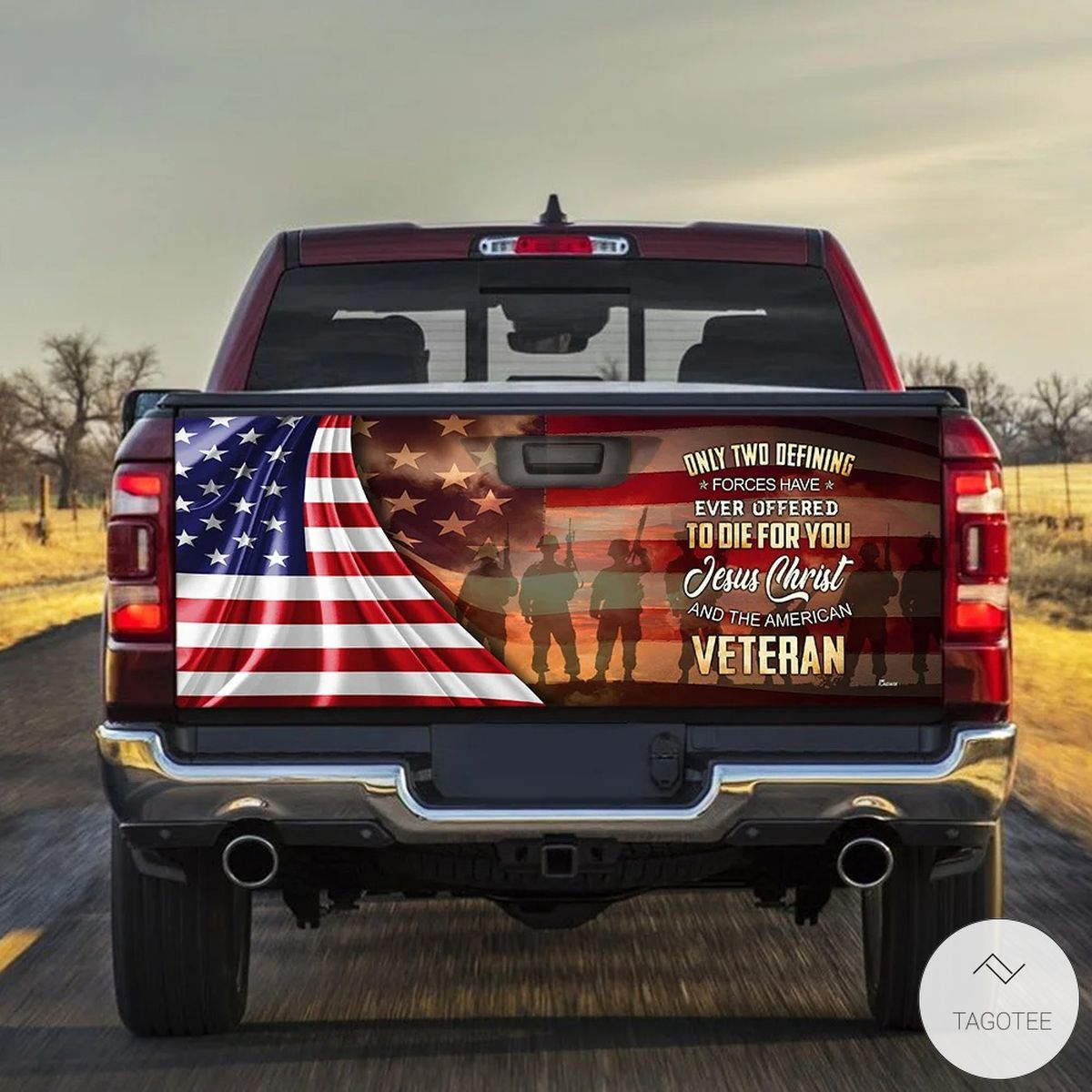 Only Two Defining Forces Have Ever Offered To Die For You Jesus Christ Veteran Tailgate Wrap