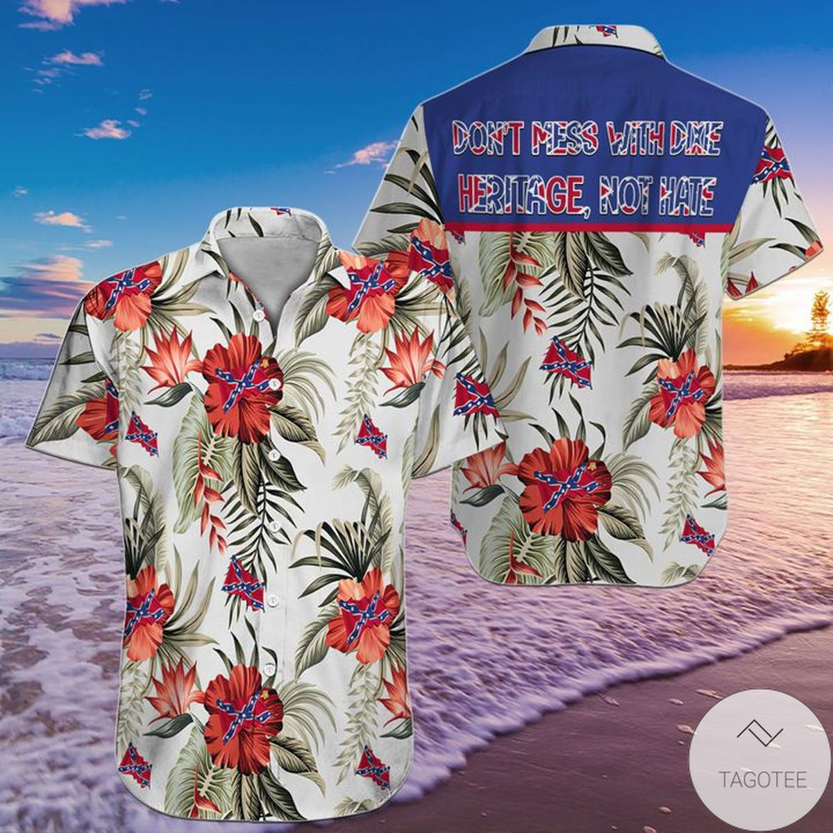 Don't Mess With Dixie Heritage Not Hate Hawaiian Shirt