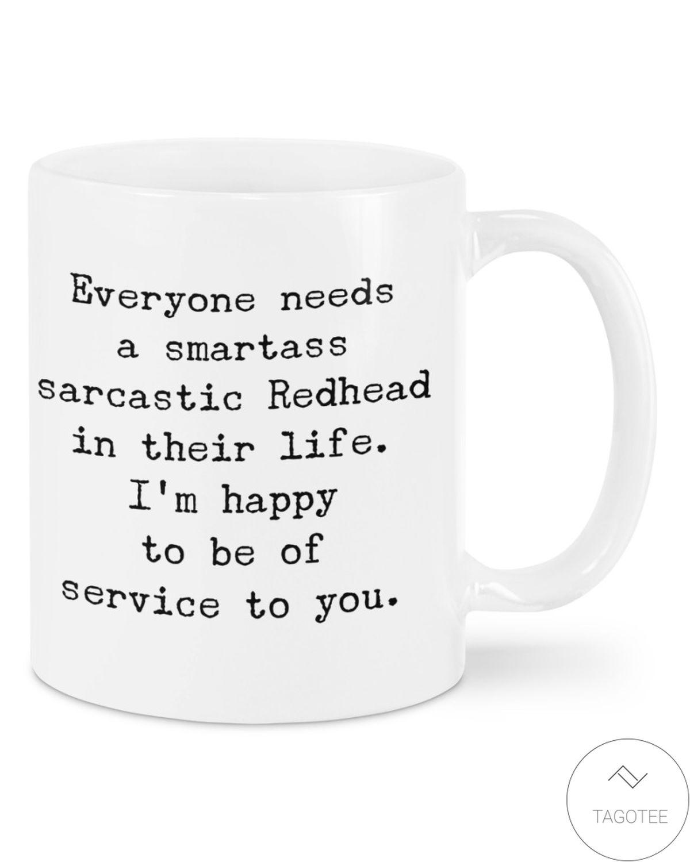 Luxury Everyone Needs A Smartass Sarcastic Redhead In Their Life Mugs