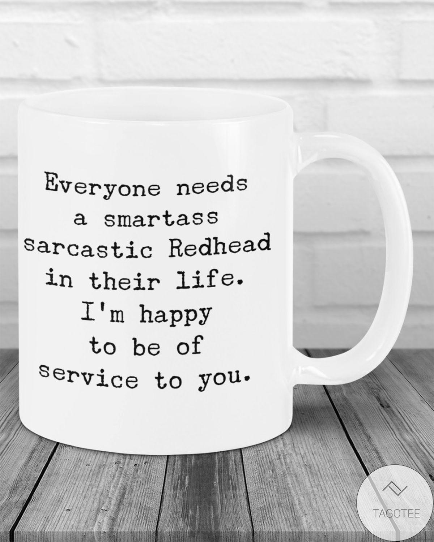 POD Everyone Needs A Smartass Sarcastic Redhead In Their Life Mugs