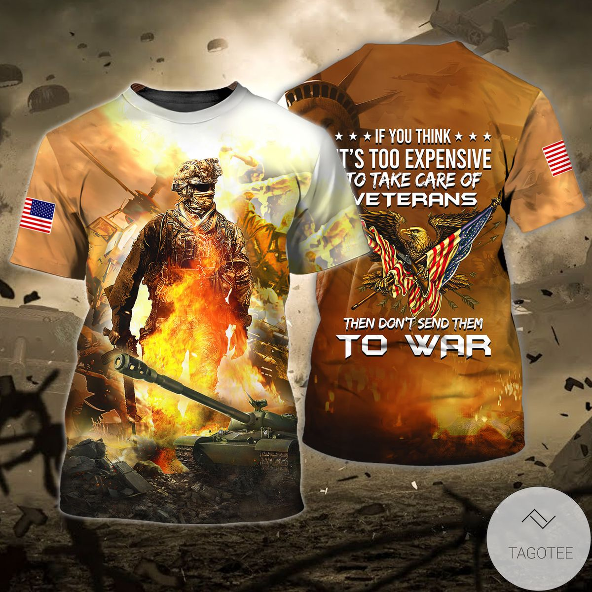 If You Think It's Too Expensive To Take Care A Veterans Then Don't Send Them To War 3D T-Shirt