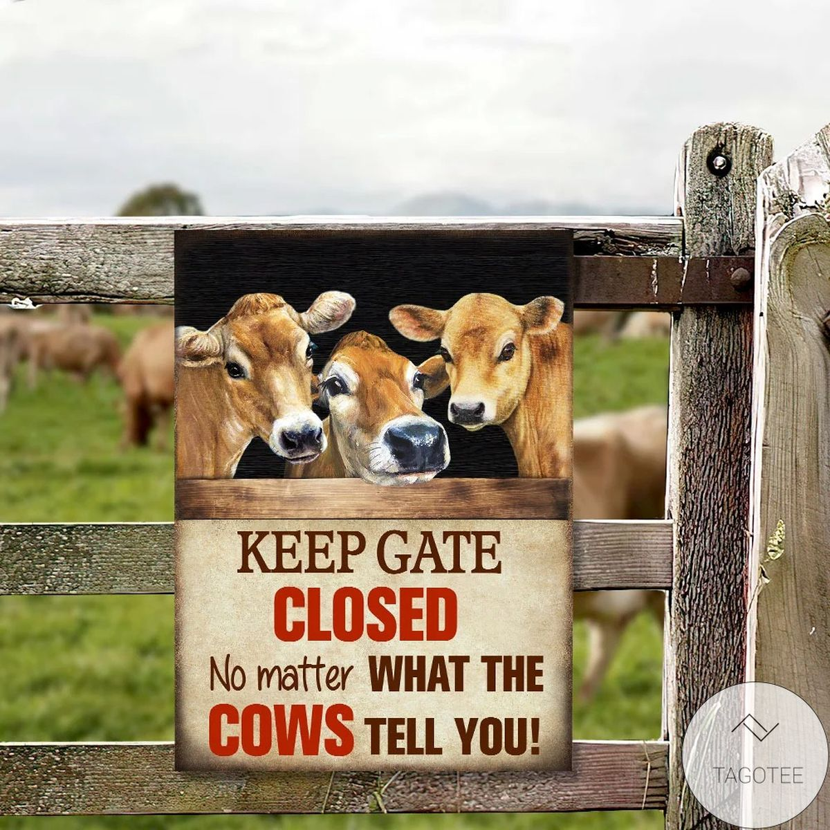 Present Keep Gate Closed No Matter What The Cows Tell You Metal Sign