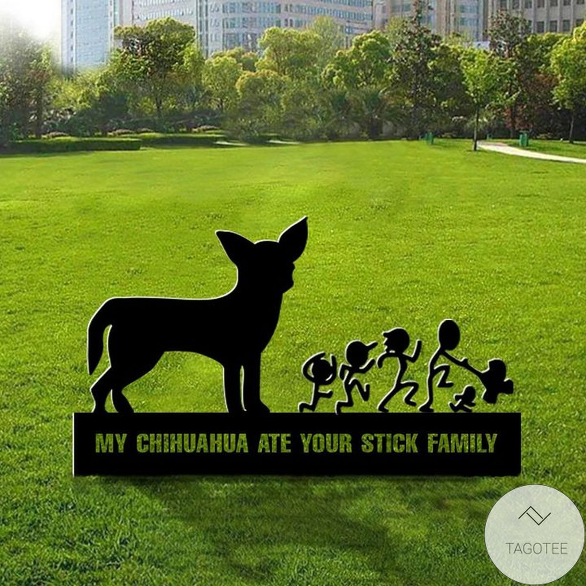 My Chihuahua Ate Your Stick Family Yard Sign