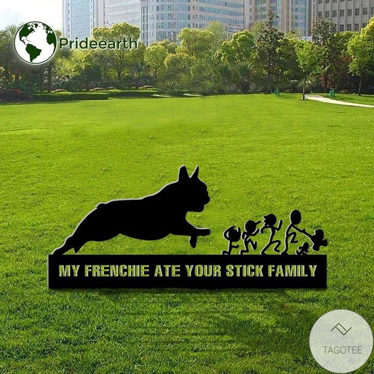 My Frenchie Ate Your Stick Family Yard Sign