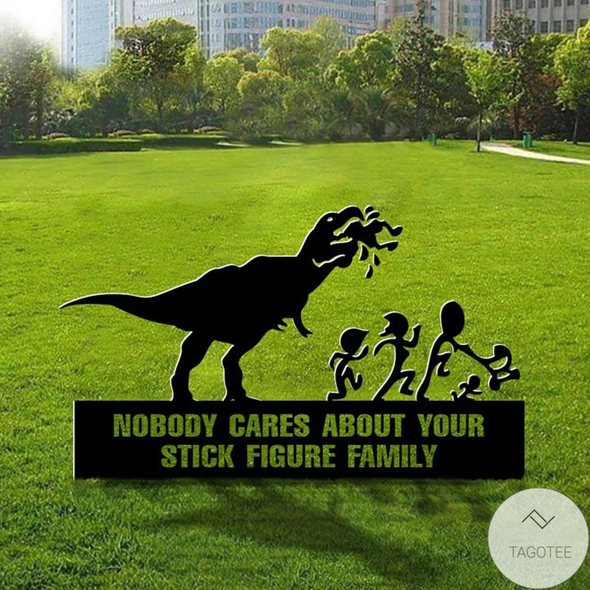 T-rex Nobody Cares About Your Stick Figure Family Yard Sign