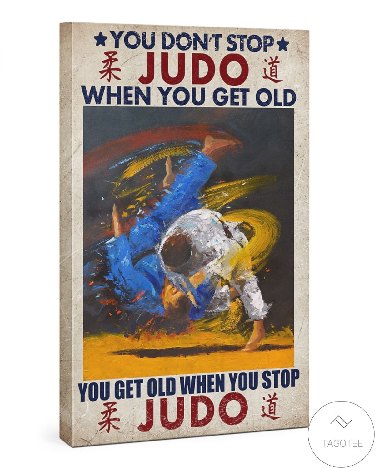 Great artwork! You Don't Stop Judo When You Get Old Canvas