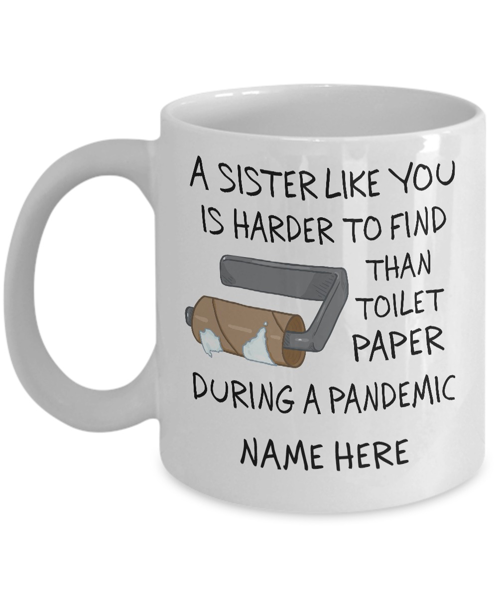 A Sister like you is harder to find than toilet paper during a pandemic personalized mug