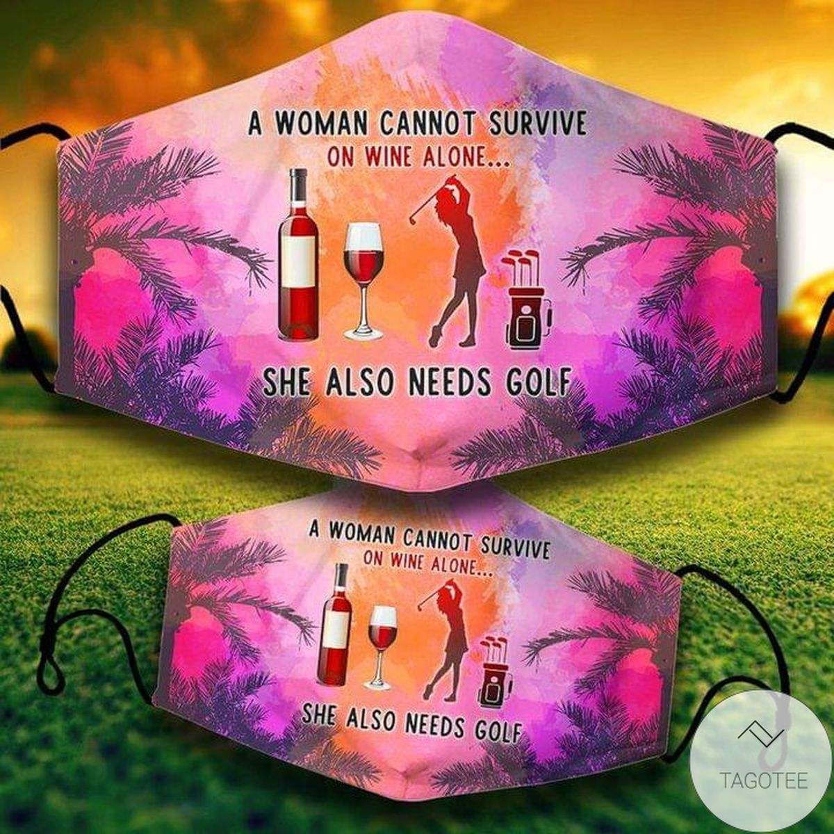 A Woman Cannot Survive On Wine Alone She Needs Golf Mask