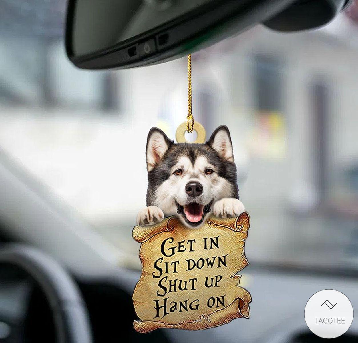 Alaskan MalamuteGet In Sit Down Shut Up Hang On Mica Plastic Car Hanging Ornament