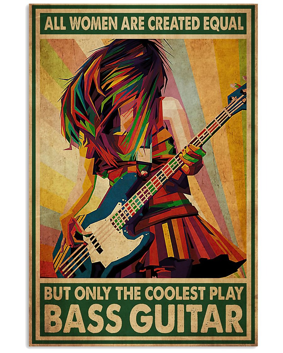 All women are created equal but only the coolest play bass guitar poster