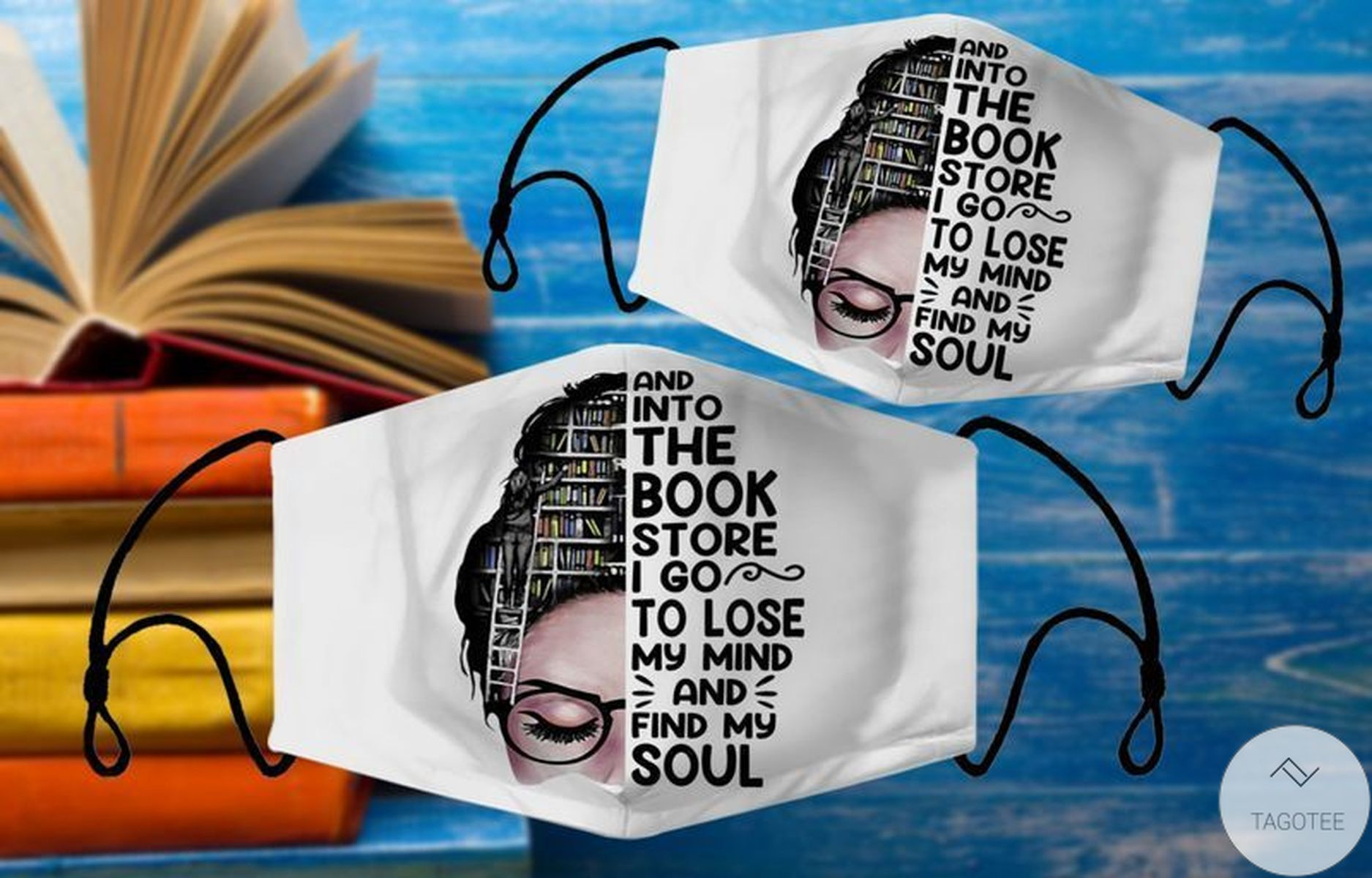 And Into The Book Store I Go To Lose My Mind And Find My Soul Face Mask