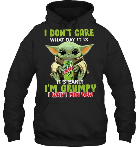 Baby Yoda I don't care what day it is it's early I'm grumpy I want Mountain Dew hoodie