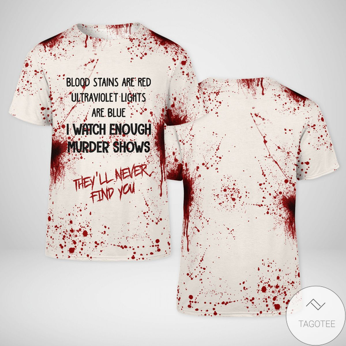 Blood Stains Are Red Ultraviolet Lights Are Blue I Watch Enough Murder Shows Shirt