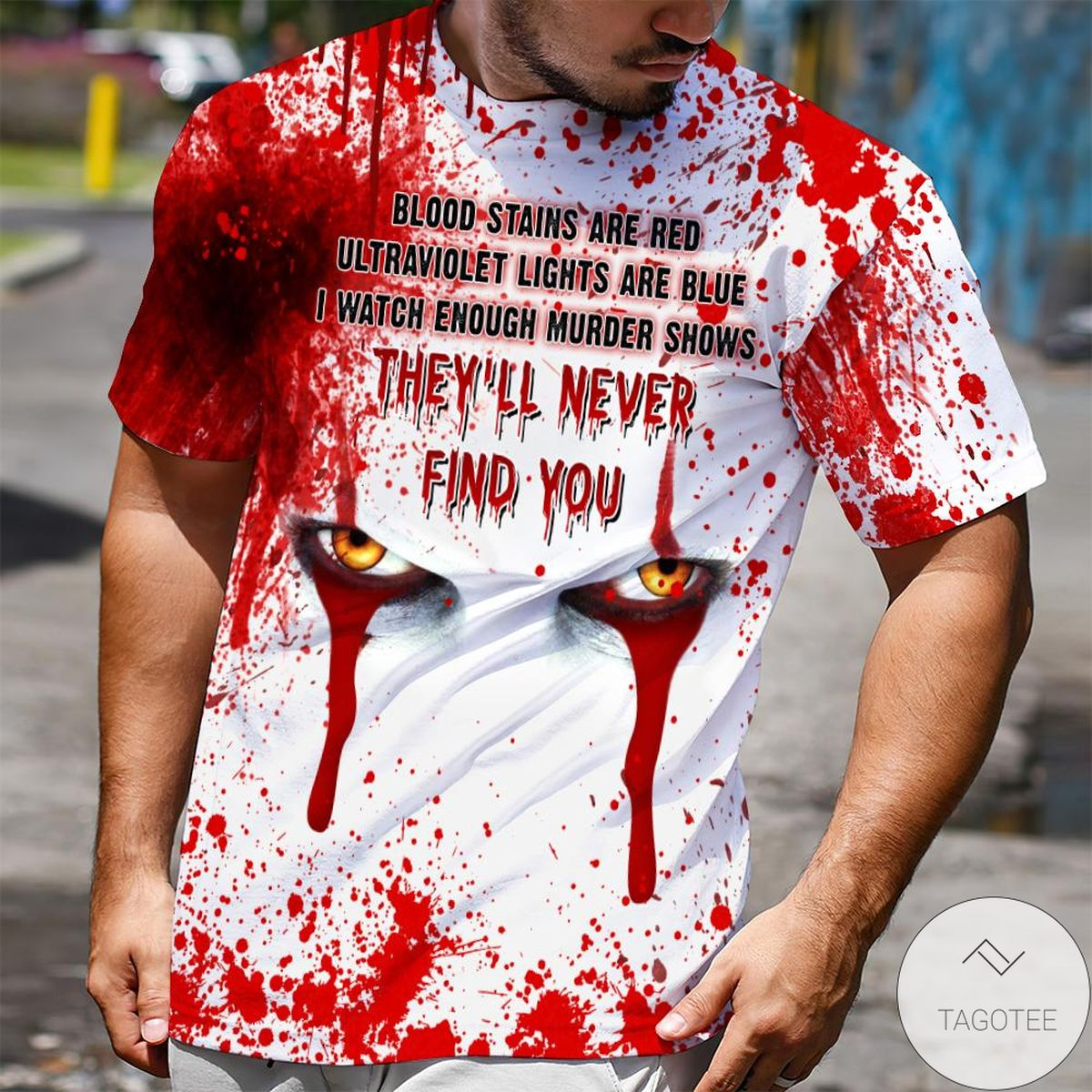 Blood Stains Are Red Ultraviolet Lights Are Blue They'll Never Find You Pennywise Shirt