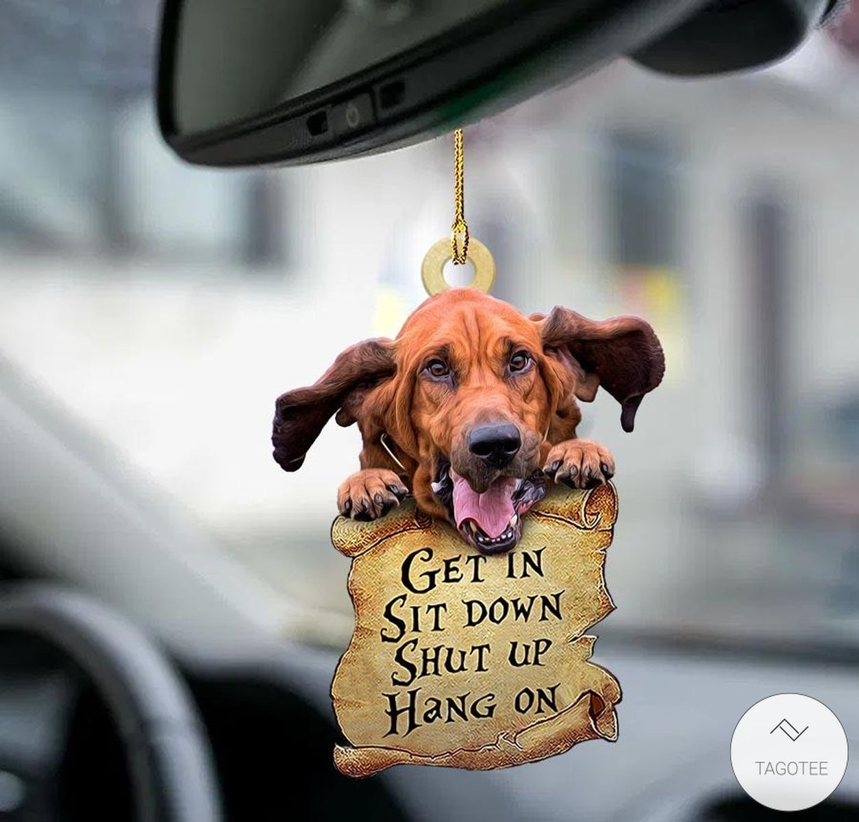Bloodhound Get In Sit Down Shut Up Hang On Mica Plastic Car Hanging Ornament