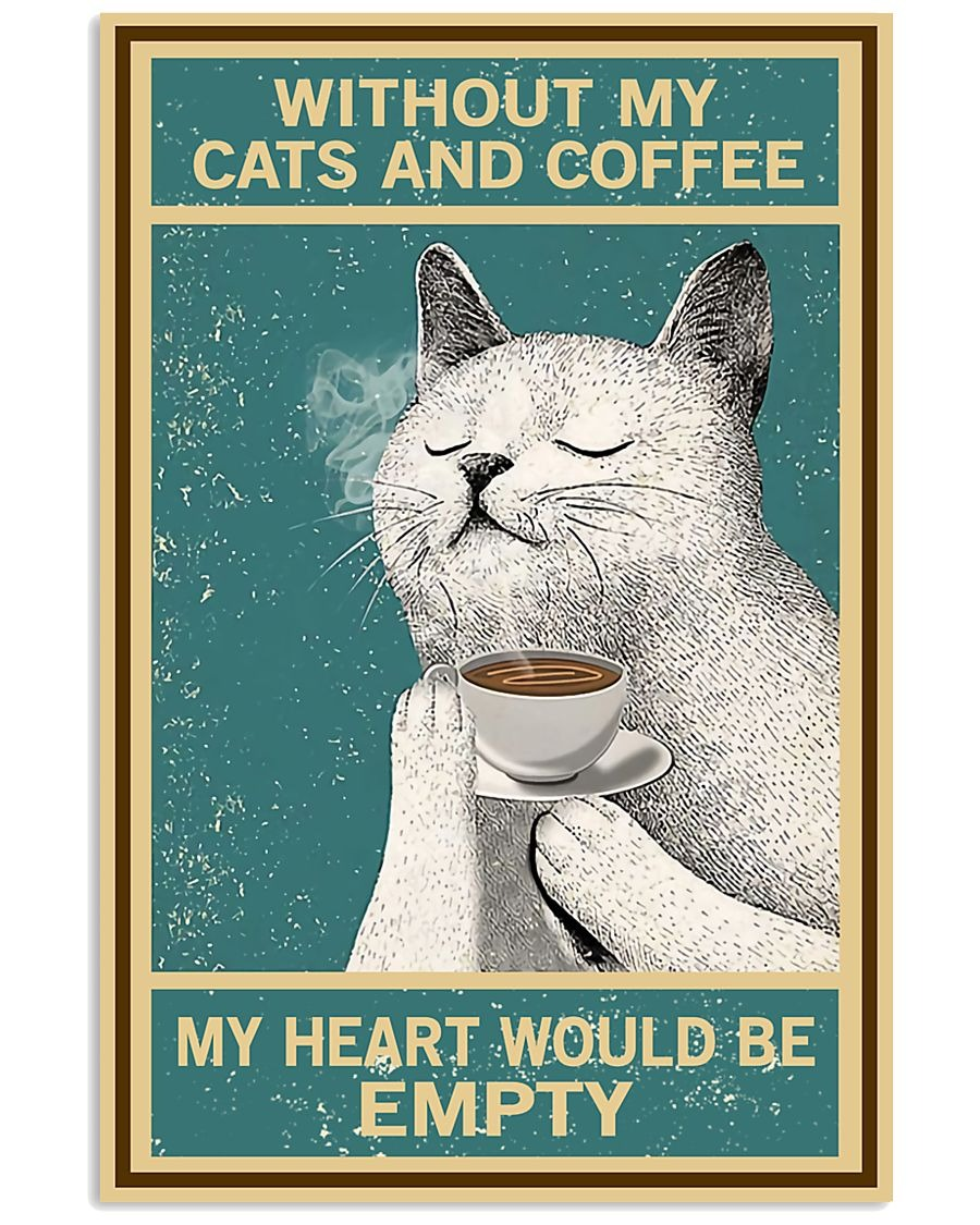 Cat Without My Cats And Coffee My Heart Would Be Empty Poster