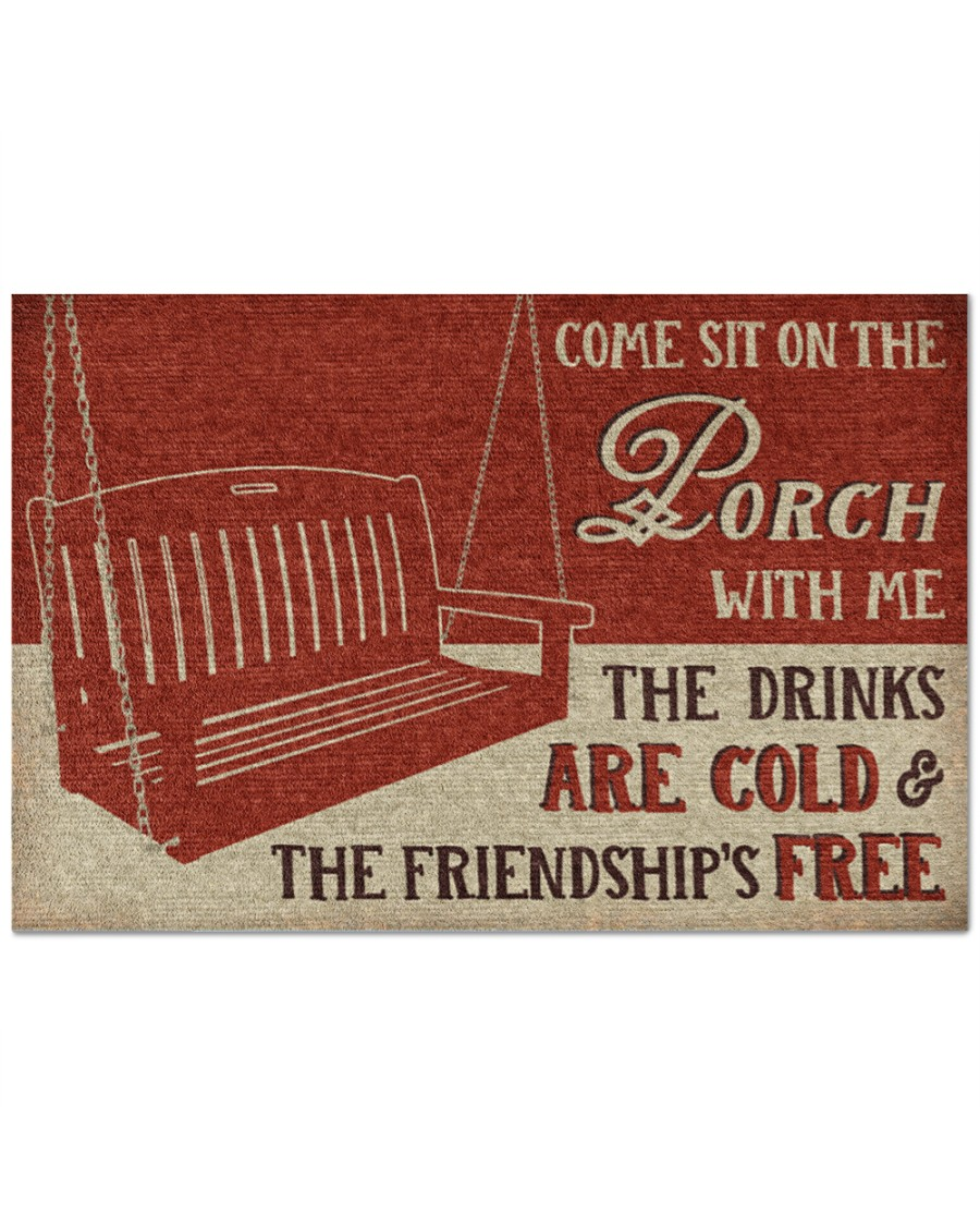 Come sit on the Porch with me The drinks are cold and the friendship's free doormat