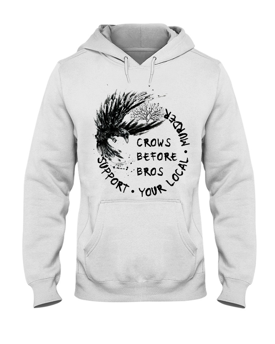 Crows before bros Support your local murder Hoodie