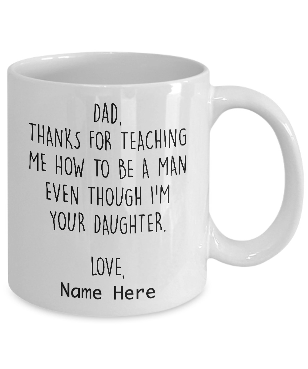 Dad Thanks for teaching me how to be a man even though im your daughter mug1