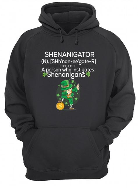 Definition Shenanigator a person who instigates Shenanigans St Patrick's day hoodie